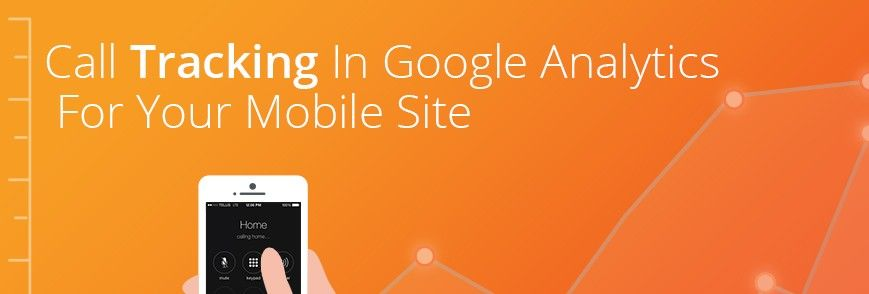 Call Tracking In Google Analytics For Your Mobile Site
