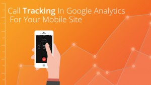 Call Tracking In Google Analytics for Mobile Sites