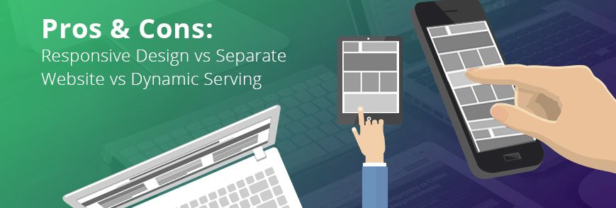 Responsive Design vs Separate Website vs Dynamic Serving