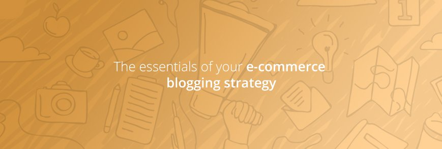 E-commerce blogging strategy