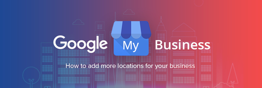 Add more locations for your business with Google My Business